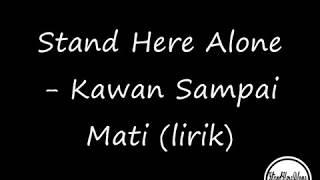 Stand Here Alone - Kawan Sampai Mati Lirik