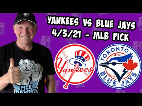 New York Yankees vs Toronto Blue Jays 4/3/21 MLB Pick and Prediction MLB Tips Betting Pick
