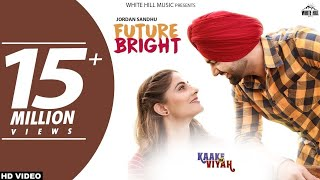 FUTURE BRIGHT (FULL VIDEO)- JORDAN SANDHU FT.THE BOSS | KAAKE DA VIYAH | BUNTY BAINS | NEW SONG 2019