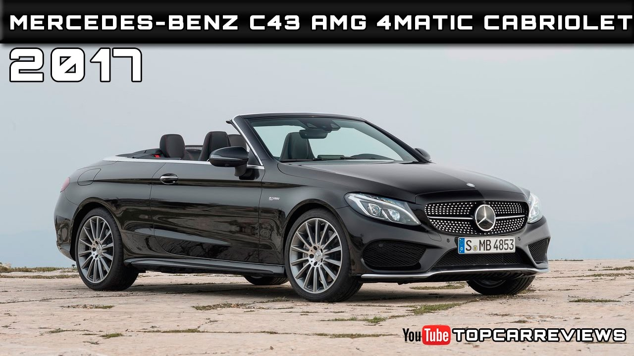 2017 Mercedes-Benz C43 AMG 4Matic Cabriolet Review Rendered Price ...