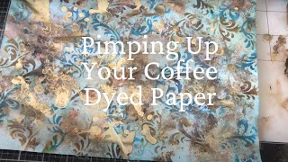 Pimping up Your Coffee Dyed Papers - Inspired by 49Dragonflies