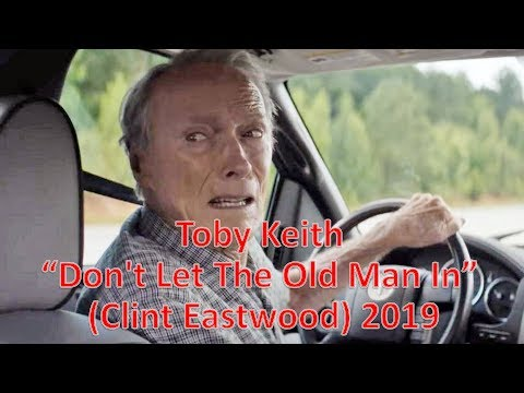 Don't Let The Old Man In - Toby Keith (Clint Eastwood) 2019