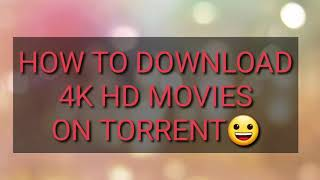 HOW TO DOWNLOAD 4K HD MOVIES ON TORRENT