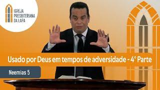 Usado por Deus em tempos de adversidade - 4° Parte (Neemias 5) por Rev. Gilberto Barbosa