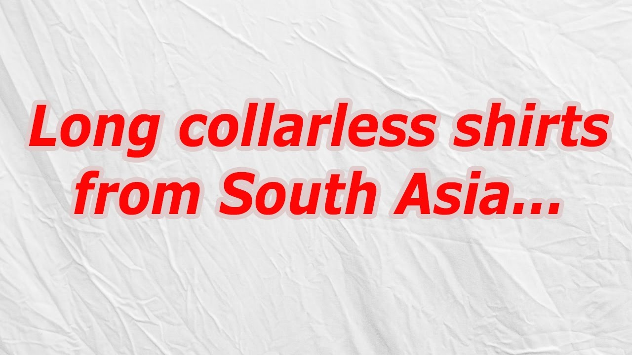 Cody cross answers - Long collarless shirts from South Asia - YouTube