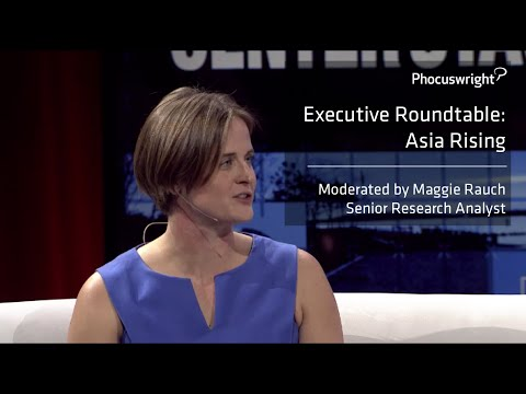 Phocuswright Executive Roundtable: Asia Rising - Moderated by Maggie Rauch