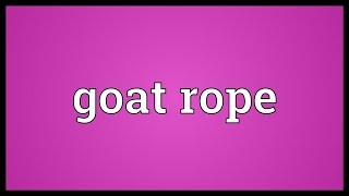 Goat rope Meaning