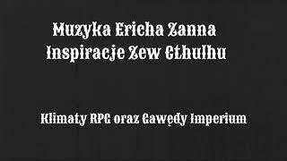 Opowiadania a RPG -  muzyka Ericha Zanna - Lovecraft