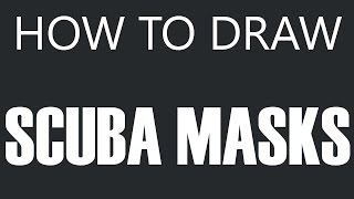 How To Draw A Scuba Mask - Underwater Scuba Mask Drawing (Diving Masks)
