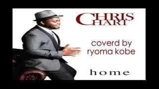 CHRIS HART(クリス・ハート)の「home」カバーです。 2014年初めて...