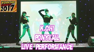 K.OH! PONYTAIL Live at Sheffield Arena | Yorkshire Cosplay Con 2017