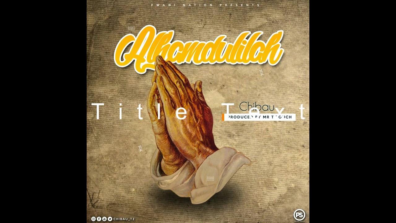 Download Chibau Mtoto Wa Pwani Ft. Mr T Touch-ALHAMDULILAH