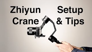 Zhiyun Crane 3 axis Motorized Gimbal Setup and Tips