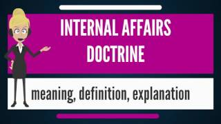 What is INTERNAL AFFAIRS DOCTRINE? What does INTERNAL AFFAIRS DOCTRINE mean?
