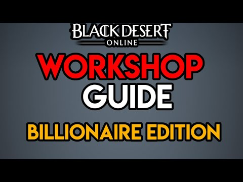 Workshop Guide | Black Desert Online | Xbox One & PC | Billionaire Edition
