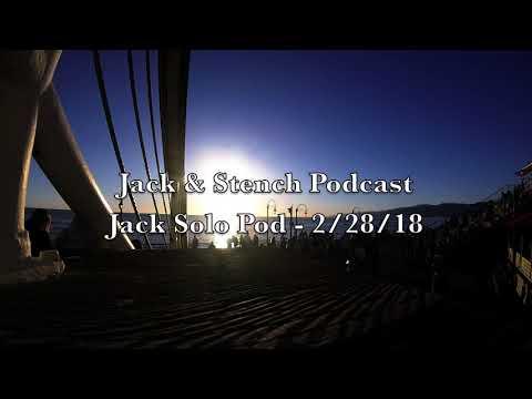 Jack & Stench Podcast: Just Jack Solo Pod 2/28/18