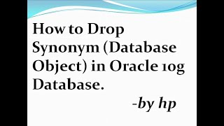 How to Drop Synonym (Database Object) in Oracle 10g Database.