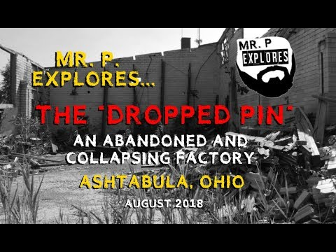 "Mr. P. Explores... The ""Dropped Pin"" Factory (Ashtabula, Ohio)"