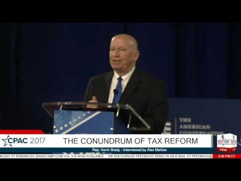 The Conundrum of Tax Reform: Rep. Kevin Brady- CPAC 2017