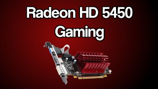 Super Low End Gaming - Radeon HD 5450