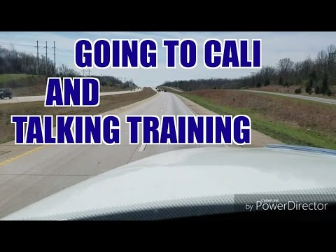 Going To Cali,  And Talking Training