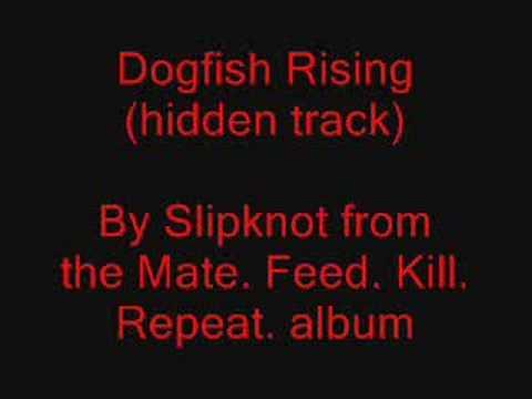 Slipknot - Dogfish Rising (hidden Track From Mfkr)