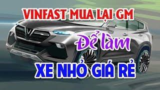 VINFAST mua lại GM Việt Nam để làm xe nhỏ giá rẻ | Kinh phí 500 triệu nên mua xe nào cho hợp lý?