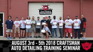 Detail King Auto Detailing Training Institute Craftsman Seminar - August 3rd - 5th
