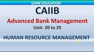 ADVANCE BANK MANAGEMENT | Module - C | Unit-20 | Human Resource Management