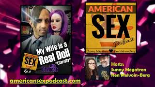 Married to a real doll with davecat - american sex podcast ep9