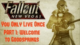 Fallout New Vegas: You Only Live Once - Part 1 - Welcome to Goodsprings