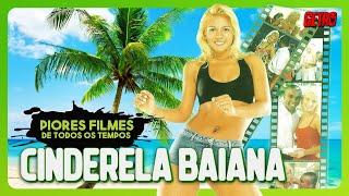 CINDERELA BAIANA: Piores Filmes de Todos os Tempos #07