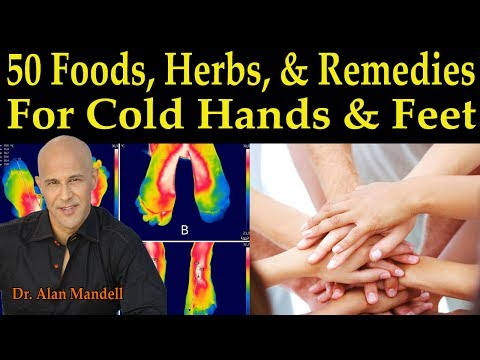 50 Best Foods, Herbs, & Remedies for Cold Hands & Feet (Increase Circulation) - Dr Alan Mandell D.C.