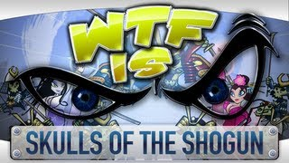 ► WTF Is... - Skulls of the Shogun ?