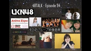 48TALK Episode 94: AKB48 Network, Katomina stands out, Goto Rara leaving, Fan submitted news