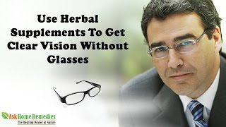 Use Herbal Supplements To Get Clear Vision Without Glasses
