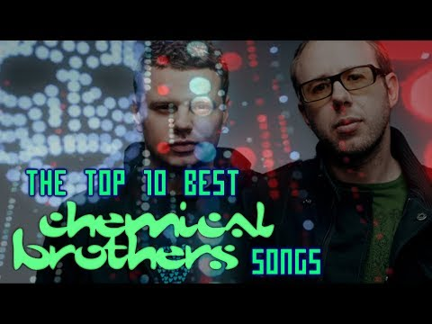The Top 10 Best Chemical Brothers Songs