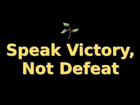Speak Victory, Not Defeat