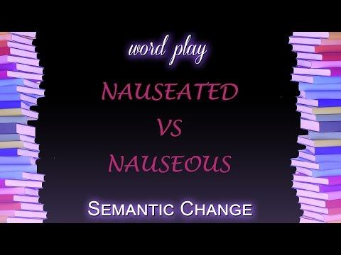 Semantic Change // Nauseated & Nauseous