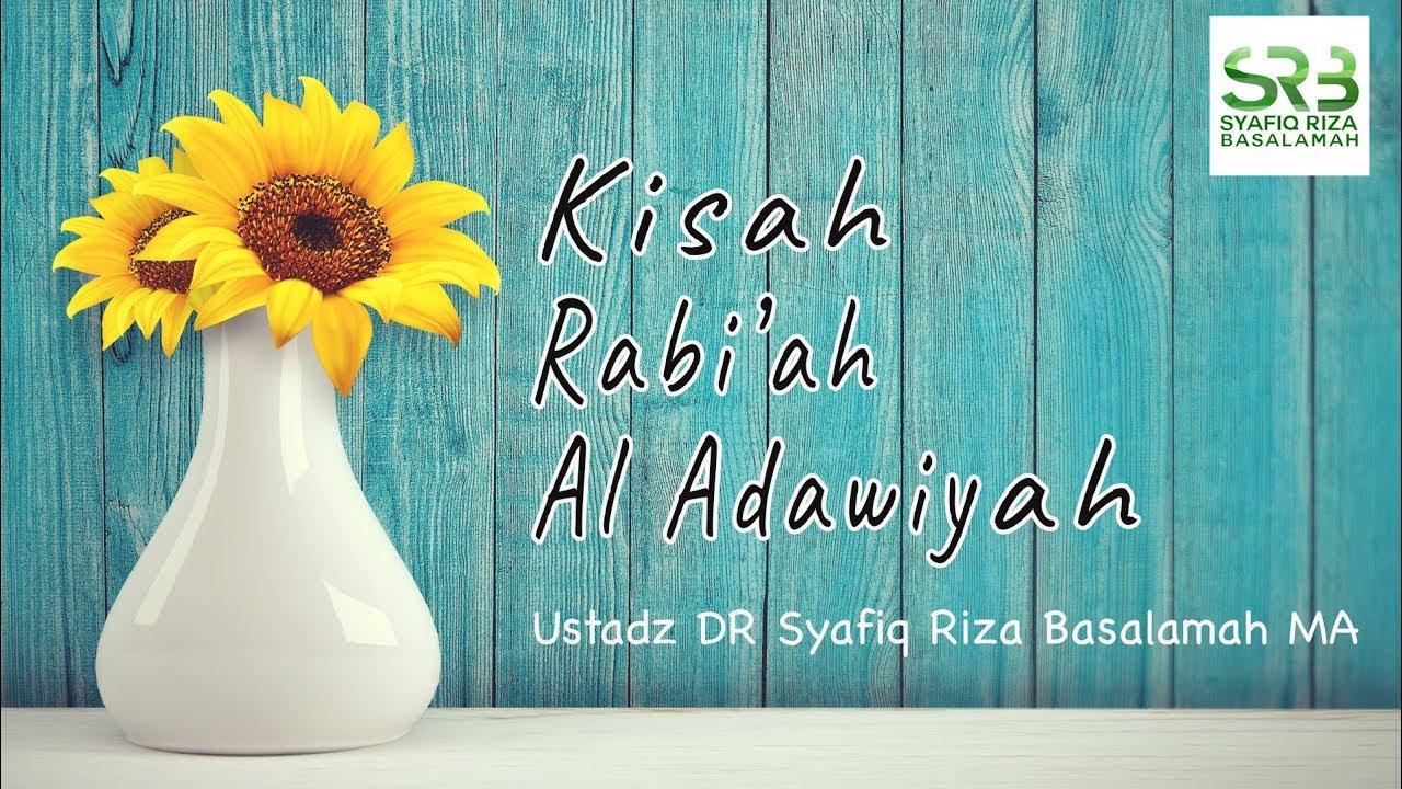 Kisah Robi'ah Al Adawiyah - Ustadz DR Syafiq Riza Basalamah MA
