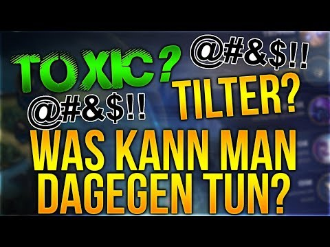 Toxic? Tilter? Was kann man dagegen tun? [League of Legends] [Deutsch / German] thumbnail