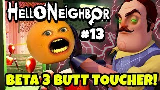 Hello Neighbor #13: BETA 3 BUTT TOUCHER! 😡 🍊 [Annoying Orange Plays]