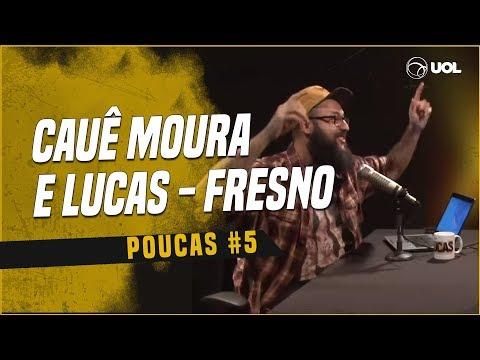 CAUÊ MOURA + LUCAS SILVEIRA FRESNO  POUCAS 5