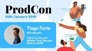 How to Use and Master Your Second Brain in 2019 - Tiago Forte - ProdCon