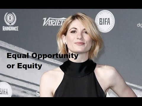 The Origins of the 13th Doctor Debacle - Equity or Equal Opportunity?