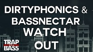 dirtyphonics bassnectar watch out feat ragga twins