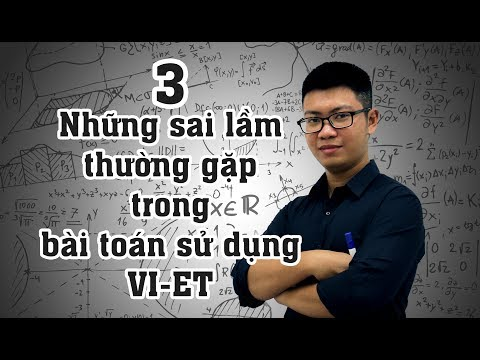 Thủ Thuật 3 : Những sai lầm thường gặp trong bài toán sử dụng VI-ET