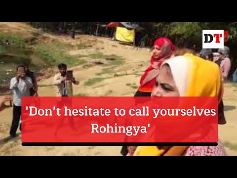 'Don't hesitate to call yourselves Rohingya'