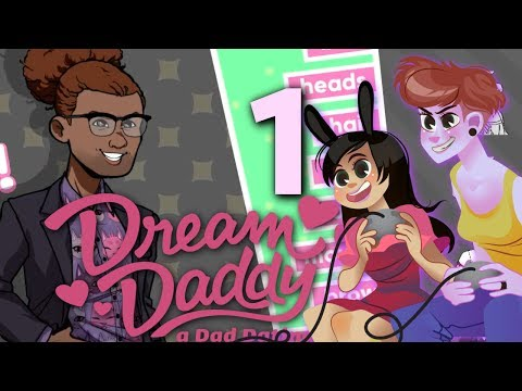 DREAM DADDY - 2 GIRLS 1 LET'S PLAY GAMEPLAY PART 1: The Gay Is Here