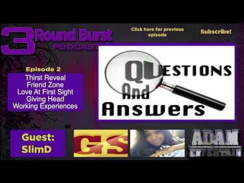 3 Round Burst #3 :: Friend Zone, Giving Head, Work Experience